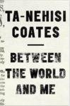 Unpacking Ta-Nehisi Coates' Between The World and Me